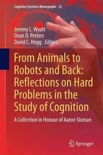 From Animals to Robots and Back: Reflections on Hard Problems in the Study of Cognition : A Collection in Honour of Aaron Sloman