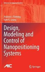 Design, Modeling and Control of Nanopositioning Systems : Advances in Industrial Control - Andrew J. Fleming