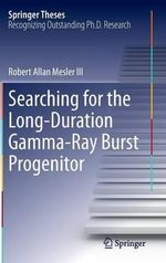 Searching for the Long-Duration Gamma-Ray Burst Progenitor - Robert Allan Mesler