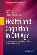 Health and Cognition in Old Age : From Biomedical and Life Course Factors to Policy and Practice