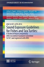 ASA S3/SC1.4 TR-2014 Sound Exposure Guidelines for Fishes and Sea Turtles : A Technical Report Prepared by ANSI-Accredited Standards Committee S3/SC1 and Registered With ANSI - Arthur N. Popper