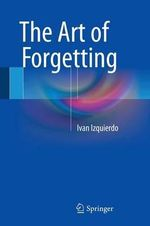 The Art of Forgetting - Ivan Izquierdo