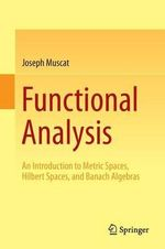 Functional Analysis : An Introduction to Metric Spaces, Hilbert Spaces, and Banach Algebras - Joseph Muscat