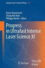 Progress in Ultrafast Intense Laser Science XI