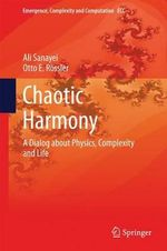 Chaotic Harmony : A Dialog About Physics, Complexity and Life - Ali Sanayei