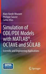 Simulation of ODE/PDE Models with MATLAB, Octave and Scilab : Scientific and Engineering Applications - Alain Vande Wouwer