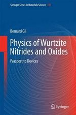 Physics of Wurtzite Nitrides and Oxides : Passport to Devices - Bernard Gil