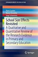 School Size Effects Revisited : A Qualitative and Quantitative Review of the Research Evidence in Primary and Secondary Education - Hans Luyten