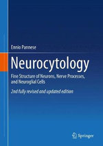 Neurocytology : Fine Structure of Neurons, Nerve Processes, and Neuroglial Cells - Ennio Pannese