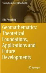 Geomathematics : Theoretical Foundations, Applications and Future Developments - Frits Agterberg