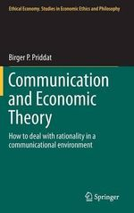 Communication and Economic Theory : How to Deal With Rationality in a Communicational Environment - Birger P. Priddat