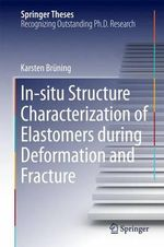 In-Situ Structure Characterization of Elastomers During Deformation and Fracture - Karsten Bruning