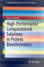 High-Performance Computational Solutions in Protein Bioinformatics - Dariusz Mrozek