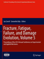 Fracture, Fatigue, Failure, and Damage Evolution: Volume 5 : Proceedings of the 2014 Annual Conference on Experimental and Applied Mechanics