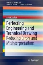 Perfecting Engineering and Technical Drawing : Reducing Errors and Misinterpretations - Ronald Hanifan