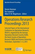 Operations Research Proceedings 2013 : Selected Papers of the International Annual Conference of the German Operations Research Society (GOR) and the Dutch Society of Operations Research, Erasmus University Rotterdam, Netherlands, September 3-6, 2013