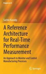 A Reference Architecture for Real-Time Performance Measurement : An Approach to Monitor and Control Manufacturing Processes - Sachin Karadgi