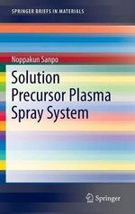Solution Precursor Plasma Spray System - Noppakun Sanpo