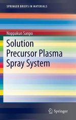 Solution Precursor Plasma Spray System - Noppakun Sanpo