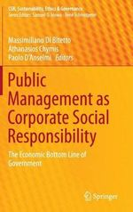 Public Management as Corporate Social Responsibility : The Economic Bottom Line of Government