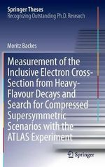 Measurement of the Inclusive Electron Cross-Section from Heavy-Flavour Decays and Search for Compressed Supersymmetric Scenarios with the Atlas Experiment - Moritz Backes