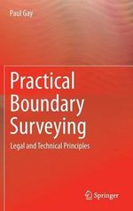 Fundamentals of Boundary Surveying : Technical and Legal Best Practices - Paul Gay