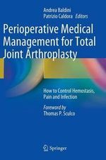 Perioperative Medical Management for Total Joint Arthroplasty : How to Control Hemostasis, Pain and Infection
