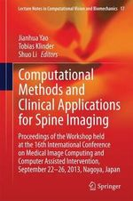 Computational Nethods and Clinical Applications for Spine Imaging : Proceedings of the Workshop Held at the 16th International Conference on Medical Image Computing and Computer Assisted Intervention, September 22-26, 2013, Nagoya, Japan