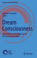 Dream Consciousness : Allan Hobson's New Approach to the Brain and its Mind