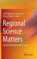 Regional Science Matters : Studies Dedicated to Walter Isard