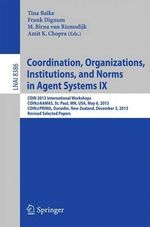 Coordination, Organizations, Institutions, and Norms in Agent Systems IX : COIN 2013 International Workshops, COIN@AAMAS, St. Paul, MN, USA, May 6, 2013, COIN@PRIMA, Dunedin, New Zealand, December 3, 2013, Revised Selected Papers