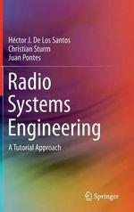 Radio Systems Engineering : A Tutorial Approach - Hector J. de Los Santos