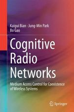 Cognitive Radio Networks : Medium Access Control for Coexistence of Wireless Systems - Kaigui Bian
