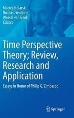 Time Perspective Theory, Review, Research and Application : Essays in Honor of Philip G. Zimbardo