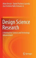 Design Science and Design Science Research : Research Method for the Advancement of Science and Technology - Aline Dresch
