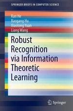 Robust Recognition via Information Theoretic Learning - Liang Wang