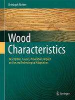 Wood Characteristics : Description, Causes, Prevention, Impact on Use and Technological Adaptation - Christoph Richter