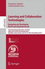 Learning and Collaboration Technologies: Designing and Developing Novel Learning Experiences : First International Conference, LCT 2014, Held as Part of HCI International 2014, Heraklion, Crete, Greece, June 22-27, 2014, Proceedings, Part I