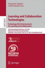 Learning and Collaboration Technologies: Technology-Rich Environments for Learning and Collaboration.: Part II : First International Conference, LCT 2014, Held as Part of HCI International 2014, Heraklion, Crete, Greece, June 22-27, 2014, Proceedings