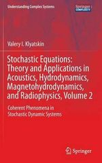 Stochastic Equations: Theory and Applications in Acoustics, Hydrodynamics, Magnetohydrodynamic, and Radiophysics: Volume 2 : Coherent Phenomena in Stochastic Dynamic Systems - Valery Isaakovich Klyatskin