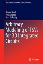 Arbitrary Modeling of TSVs for 3D Integrated Circuits - Khaled Salah