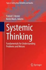 Systemic Thinking : Fundamentals for Understanding Problems and Messes - Patrick T. Hester