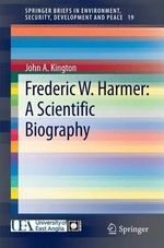 Frederic W. Harmer : A Scientific Biography - John Kington