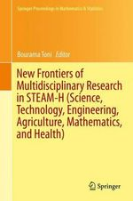 New Frontiers of Multidisciplinary Research in STEAM-H(Science, Technology, Engineering, Agriculture, Mathematics, and Health)