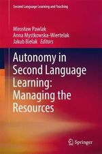 Autonomy in Second Language Learning : Managing the Resources