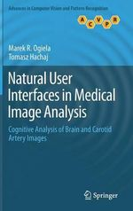 Natural User Interfaces in Medical Image Analysis : Cognitive Analysis of Brain and Carotid Artery Images - Marek R. Ogiela