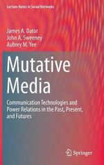 Mutative Media : Communication Technologies and Power Relations in the Past, Present and Futures - James Allen Dator