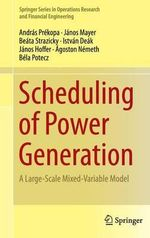 Scheduling of Power Generation : A Large-Scale Mixed-Variable Model - Andras Prekopa
