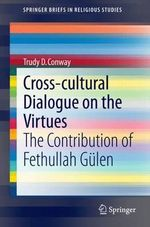Cross-cultural Dialogue on the Virtues : The Contribution of Fethullah Gulen - Trudy D. Conway