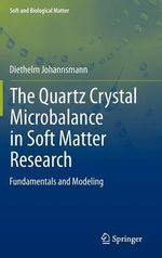 The Quartz Crystal Microbalance in Soft Matter Research : An Introduction to Modeling and Data Analysis - Diethelm Johannsmann